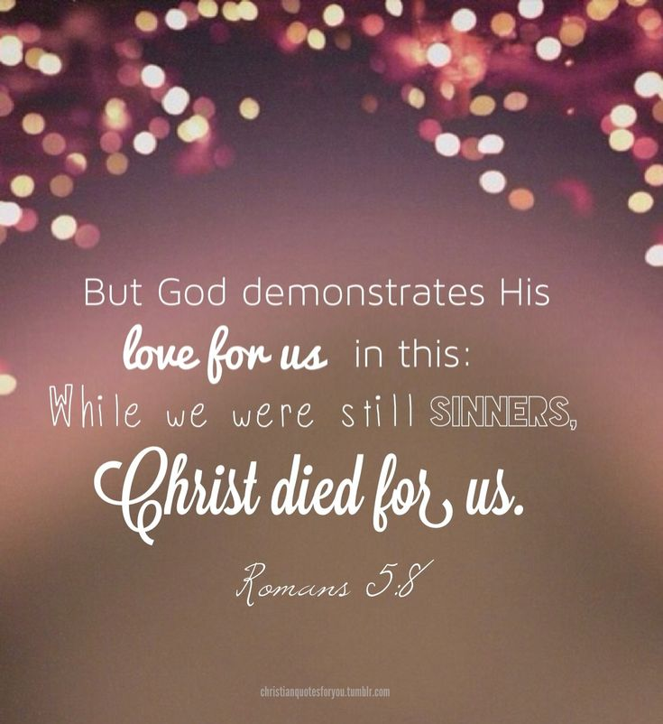 But GOD Demonstrates HIS Love For Us In This: While We Were Still Sinners,  Christ Died For Us. Design Inspirations