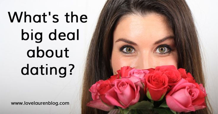 What's the big deal about dating?