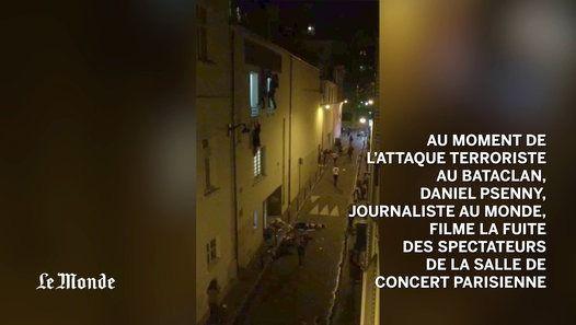 Au moment de l'attaque terroriste au Bataclan, Daniel Psenny, journaliste au Monde, filme la fuite des spectateurs de la salle de concert parisienne.