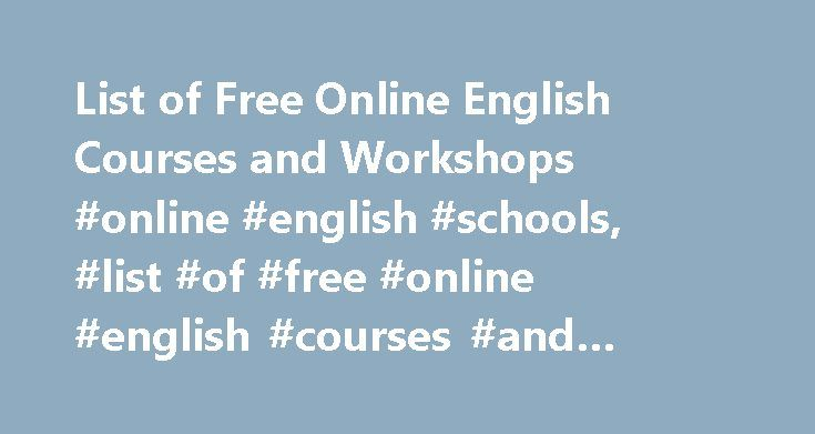 List of Free Online English Courses and Workshops #online #english #schools, #list #of #free #online #english #courses #and #workshops http://kentucky.nef2.com/list-of-free-online-english-courses-and-workshops-online-english-schools-list-of-free-online-english-courses-and-workshops/  # List of Free Online English Courses and Workshops Online English Courses for Credit Free English courses are plentiful online and don't require registration or tuition, but these courses don't lead to college…