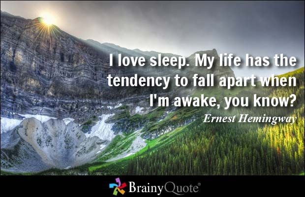 I love sleep. My life has the tendency to fall apart when I'm awake, you know... - Ernest Hemingway - BrainyQuote