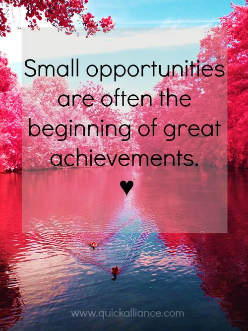 Small opportunities are often the beginning of great achievements. ♥ Happy Friday!  #Business #Quote