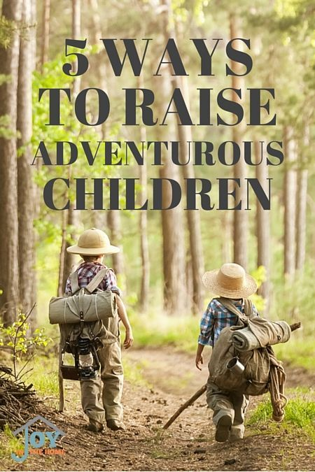 5 Ways to Raise Adventurous Children - Learn how to create adventurous children with these 5 ways that will build memories that they will remember into their own adulthood.   www.joyinthehome.com