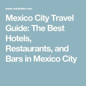 Mexico City Travel Guide: The Best Hotels, Restaurants, and Bars in Mexico City