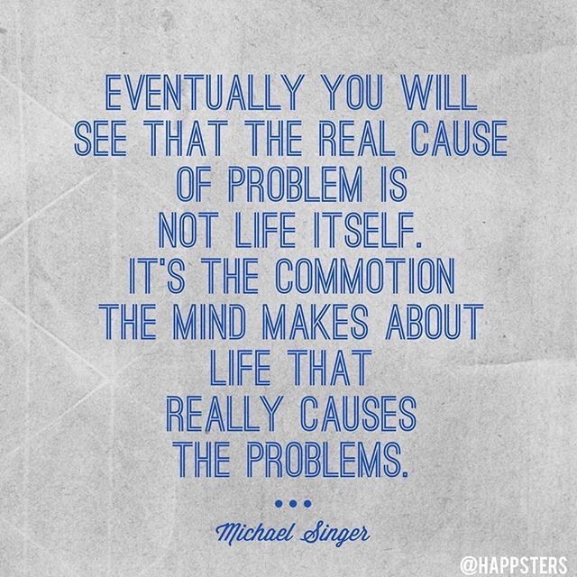 Yes to everything about this quote! I just watched Michael Singer on Super Soul Sunday and was hanging onto every worry. Try to watch this episode if you can! via @angela4design by @happsters