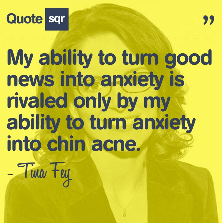 My ability to turn good news into anxiety is rivaled only by my ability to turn anxiety into chin acne.