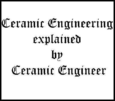 Ceramic Engineering explained by Ceramic Engineer