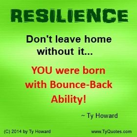 You were born with bounce-back ability. resilience quotes. quotes on resilience. motivational quotes. quotes on resilience. inspirational quotes. Motivation Magazine. empowerment quotes. Ty Howard. ( MOTIVATIONmagazine.com )