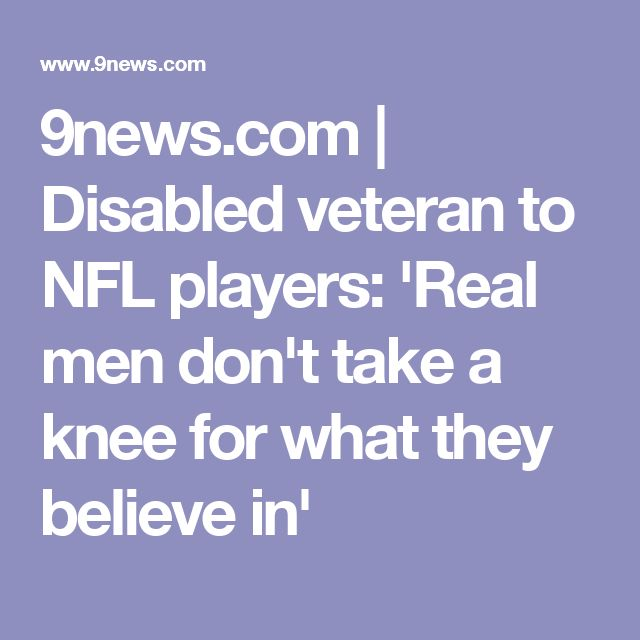 9news.com   Disabled veteran to NFL players: 'Real men don't take a knee for what they believe in'