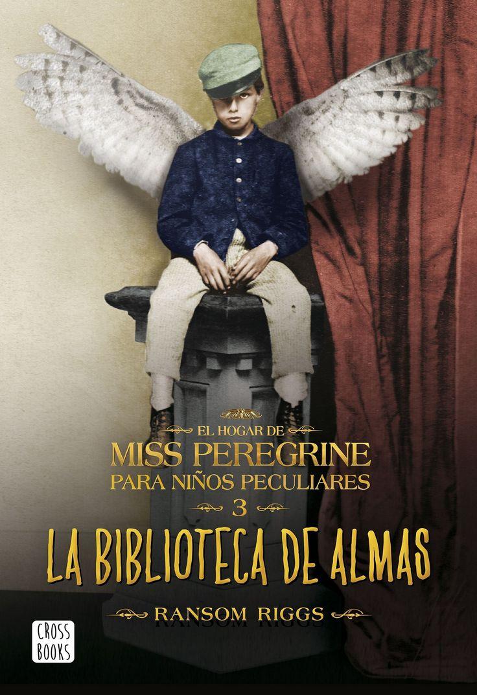 La biblioteca de las almas (El hogar de Miss Peregrine para niños peculiares, 3) - Ransom Riggs  https://www.goodreads.com/book/show/31283050-la-biblioteca-de-las-almas