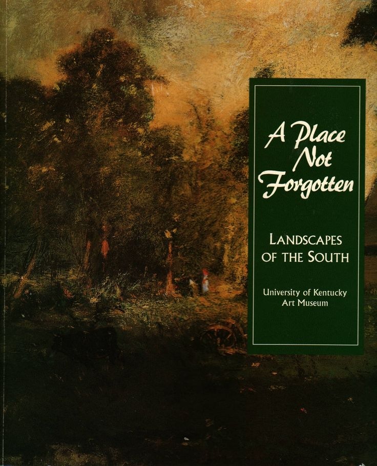 A Place Not Forgotten Landscapes of the South University of Kentucky Art Museum, 1999 80 Pp. Softcover With contributions by Gurney Norman, Wendell Berry, James Baker Hall, Bobbie Ann Mason, and Ed McLanahan. In good condition with wear to the cover. Inventory # 70795