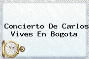 http://tecnoautos.com/wp-content/uploads/imagenes/tendencias/thumbs/concierto-de-carlos-vives-en-bogota.jpg concierto Carlos Vives. Concierto de Carlos Vives en Bogota, Enlaces, Imágenes, Videos y Tweets - http://tecnoautos.com/actualidad/concierto-carlos-vives-concierto-de-carlos-vives-en-bogota/