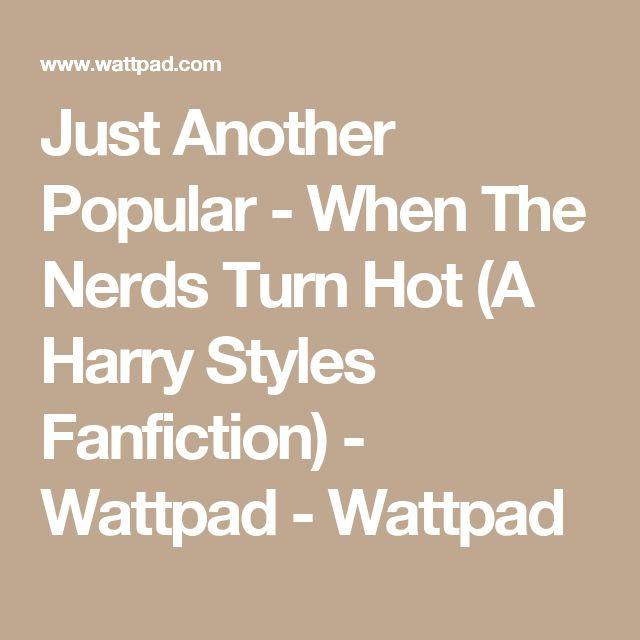 Just Another Popular - When The Nerds Turn Hot (A Harry Styles Fanfiction) - Wattpad - Wattpad