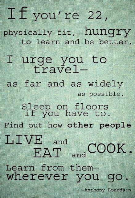 I love Anthony Bourdain and I love traveling more than anything in life!