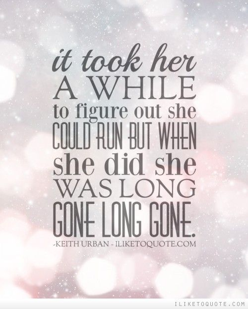 It took her a while to figure out she could run but when she did she was long gone long gone. #movingon #quotes #life
