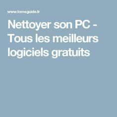 Nettoyer son PC - Tous les meilleurs logiciels gratuits