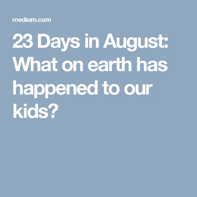 23 Days in August: What on earth has happened to our kids?