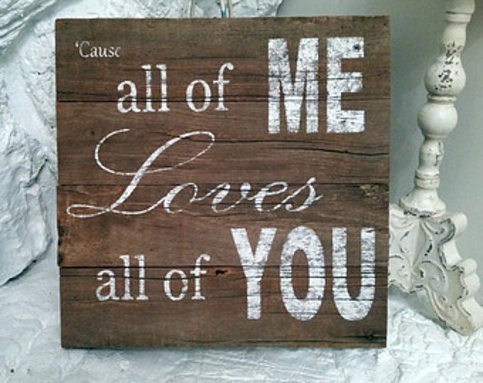 John Legend Song ALL Of ME Sign on Barnwood Barn Wood Distressed Shabby Chic Cottage Primitive Home Decor Antique Wedding Gift Photo Prop