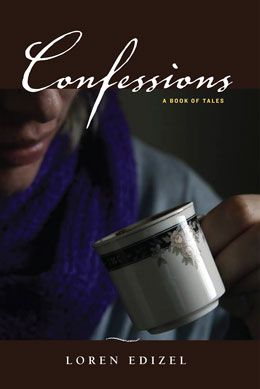 Confessions: A Book of Tales - Loren Edizel: Why do we keep secrets and why do we confess them? The nine tales in this collection, all told in the first person, are each spun around a well-kept secret, willingly or inadvertently confessed. Sometimes the secrets are at the core of the narrator's life, other times they appear tangential. Would stories mean as much to us if they did not remind us of our own secrets and regrets, our stolen moments, our ecstatic failures and sad joys? $22.95