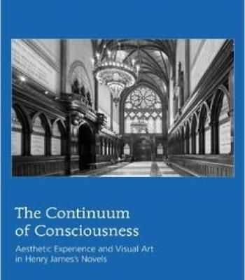 The Continuum Of Consciousness: Aesthetic Experience And Visual Art In Henry James'S Novels PDF