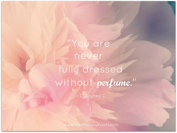 One of many favorite C Joybell C perfume quotes: You are never fully dressed without perfume. http://www.theolfactoryevents.com/