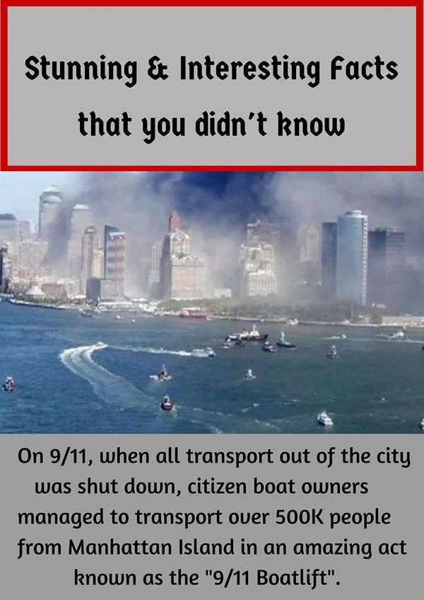 "On 9/11, when all transport out of the city was shut down, citizen boat owners managed to transport over 500k people from Manhattan Island in an amazing act known as the ""9/11 Boatlift""."