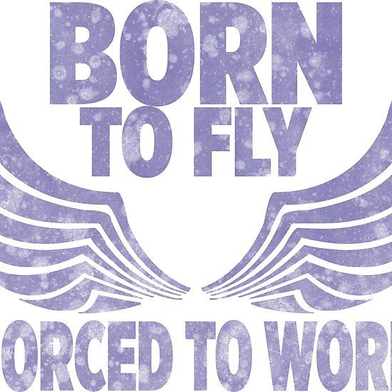#Born #to #fly, #Forced #to #work #design #tshirt #redbubble