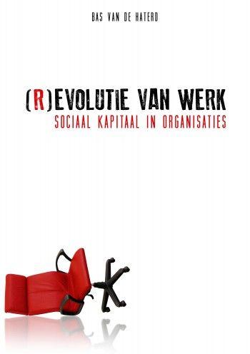 (R)evolutie van werk - Sociaal kapitaal in organisaties - Bas van de Haterd (professioneel bemoeial)