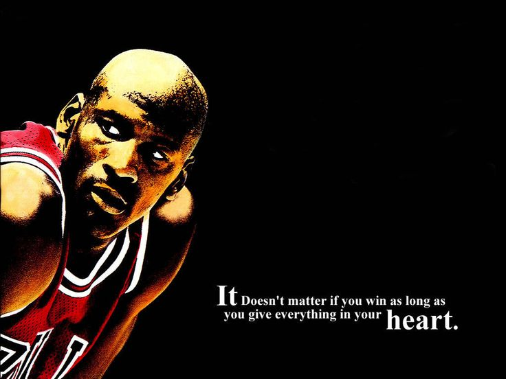 Michael Jordan: It doesn't matter if you win as long as you give everything in your heart. our coach should see this...