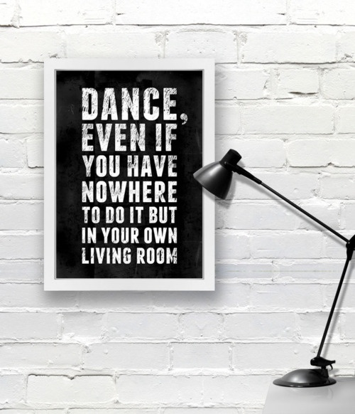 Quote Dance Even If You Have Nowhere To Do It But In Your Own