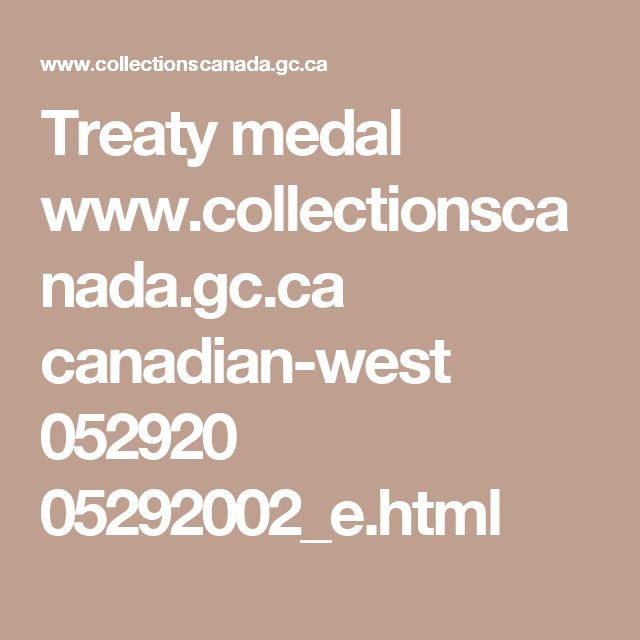 Treaty medal  www.collectionscanada.gc.ca canadian-west 052920 05292002_e.html