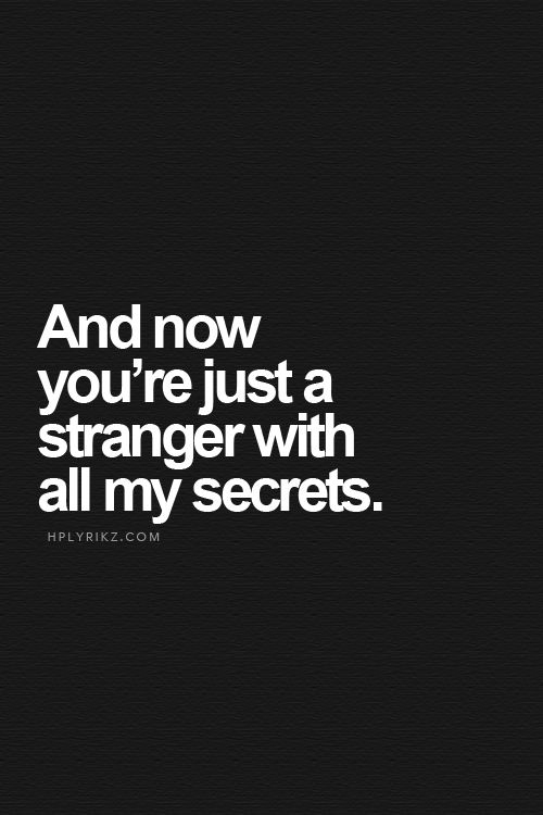 i know a person. that person knows all my secrets. i trusted that person. and now shes just a person who dosen't care about me.