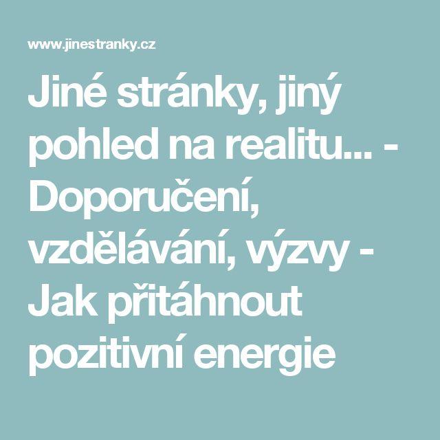 Jiné stránky, jiný pohled na realitu... - Doporučení, vzdělávání, výzvy - Jak přitáhnout pozitivní energie