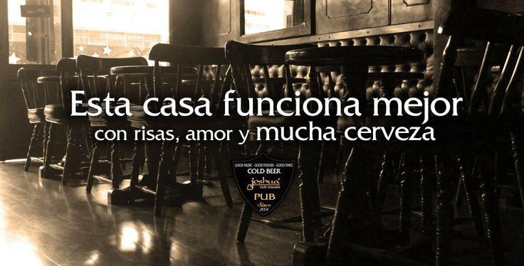 Esta casa funciona mejor con risas, amor y mucha cerveza. www.joshuacafebar.com