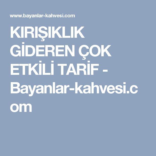 KIRIŞIKLIK GİDEREN ÇOK ETKİLİ TARİF - Bayanlar-kahvesi.com