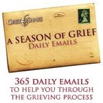 365 Daily emails to help you through the grieving process.  I loved these daily emails during the early days of my grief and continued benefitting from them for over a year.