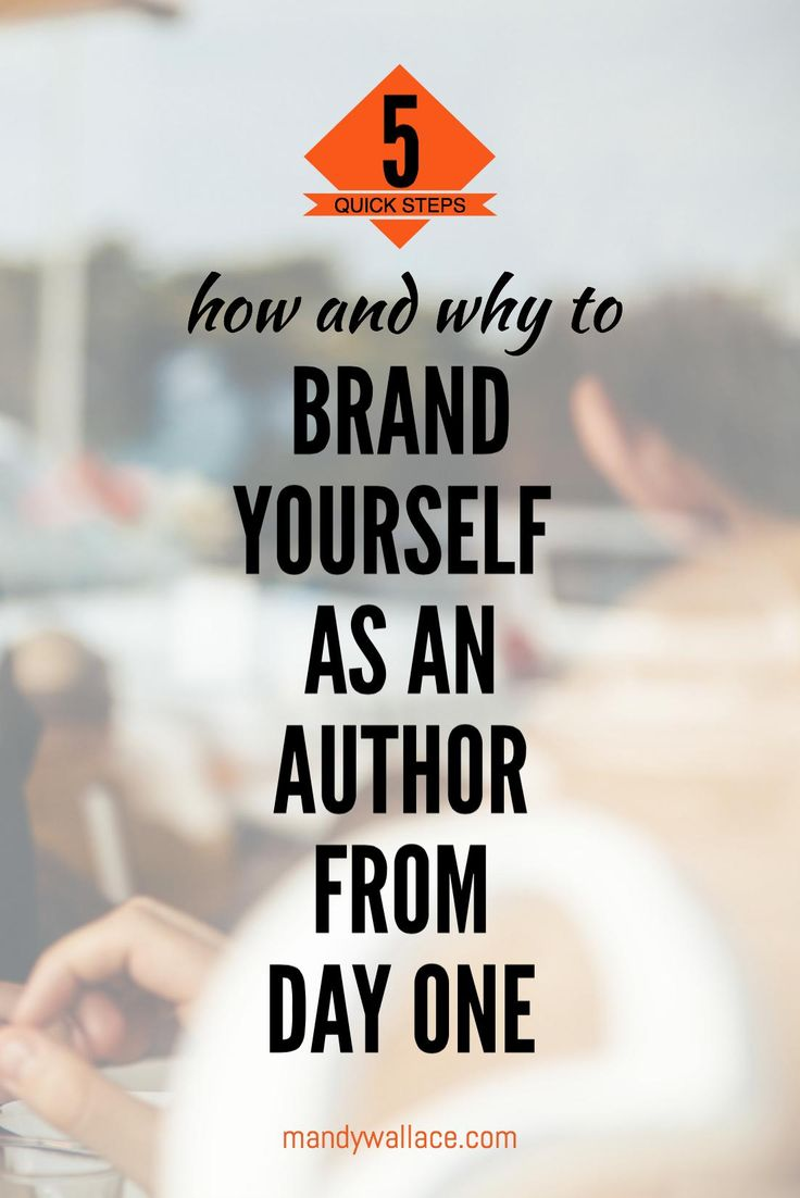 How and Why To Brand Yourself as An Author from Day One (5 Quick Steps). For Writers