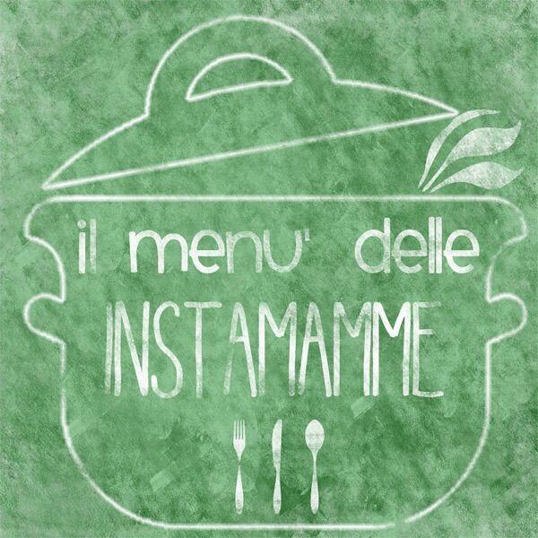 Il menù settimanale delle Instamamme, con suggerimenti, indicazioni, lista della spesa e versione stampabile
