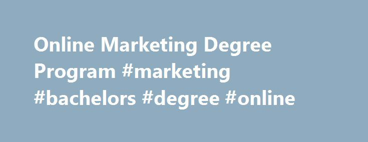 Online Marketing Degree Program #marketing #bachelors #degree #online http://south-sudan.remmont.com/online-marketing-degree-program-marketing-bachelors-degree-online/  # BS Marketing Specialization Bachelor of Science in Business BUS1003 Developing Business Thinking (6 quarter credits)† Core Courses 42 course quarter credits. Select from the following: BUS3003 Developing a Business Perspective (6 quarter credits)‡ BUS3007 Developing a Business Perspective (6 quarter credits)§ BUS3011…