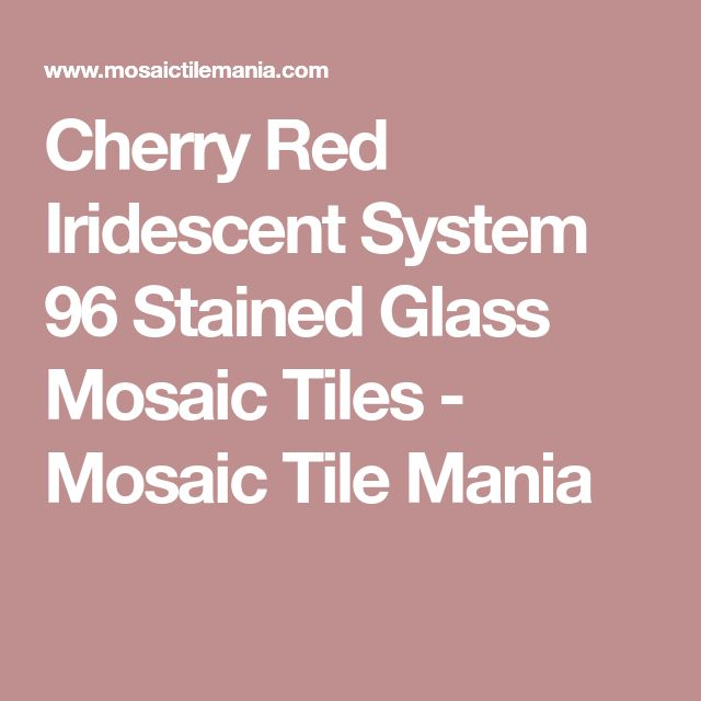 Cherry Red Iridescent System 96 Stained Glass Mosaic Tiles - Mosaic Tile Mania