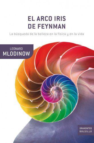 El arco iris de Feynman: La búsqueda de la belleza en la física y en la vida Drakontos. Leonard Mlodinow [Foto de Amazon.es]