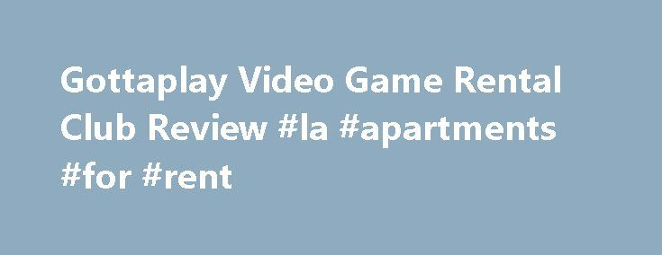 Gottaplay Video Game Rental Club Review #la #apartments #for #rent http://renta.remmont.com/gottaplay-video-game-rental-club-review-la-apartments-for-rent/  #video game rental # 2010 GottaPlay Review Renting video games has become more and more popular since the economy took a turn and people are less willing to pay full price for video games. As a result, great companies have stepped up to provide a service that allows its customers a chance to play games for less initial cost. Companies…