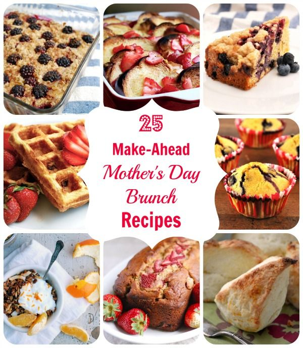 25 Make Ahead Breakfast Recipes: 25 Easy Make-Ahead Mother's Day Brunch Recipes