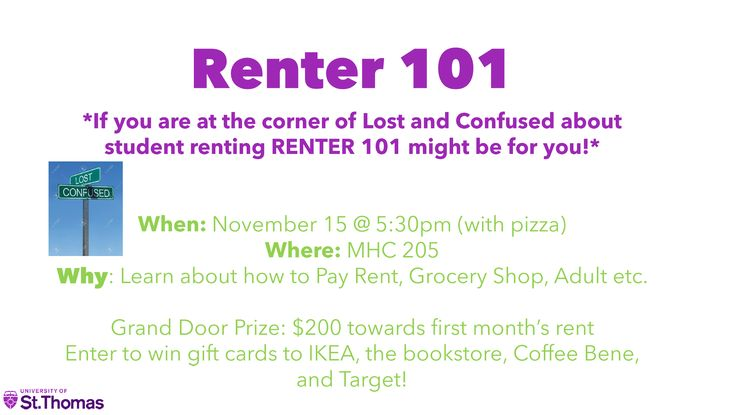 If you're a first time student renting or confused about student renting, then RENTER 101 is just for you! It's TODAY at 5:30pm in MHC 205! And you get free pizza for coming and a grand door prize of $200 for first month's rent and more chances to win gift cards! Don't miss this awesome opportunity TODAY!