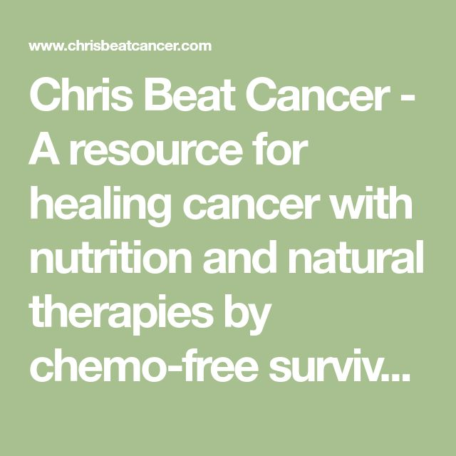 Chris Beat Cancer - A resource for healing cancer with nutrition and natural therapies by chemo-free survivor Chris Wark