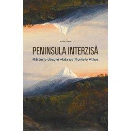 Peninsula interzisa: Marturie despre viata pe Muntele Athos (ed. tiparita)