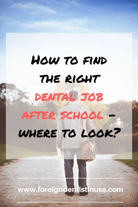How to find the right dental job after school - where to look? www.foreigndentistinusa.com