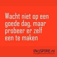 Oppepper Ontdek nog meer positieve spreuken in het Nederlands. Deze selectie van motiverende citaten en positieve woorden inspireren de geest en het hart en zorgen voor een energieke boost! Wacht niet op een goede dag,maar probeer er zelf een te maken. Door regie over je eigen leven te nemen ben je beter in staat je …