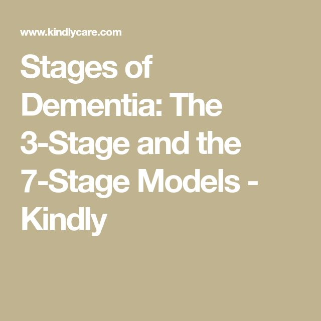 Stages of Dementia: The 3-Stage and the 7-Stage Models - Kindly #Stagesofdementia