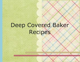 Keeping Up With The Pruetts: Recipes-Pampered Chef's Deep Covered Baker